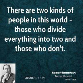 There are two kinds of people in this world - those who divide everything into two and those who don't.