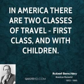 In America there are two classes of travel - first class, and with children.