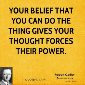 Your belief that you can do the thing gives your thought forces their power.