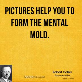 Pictures help you to form the mental mold.
