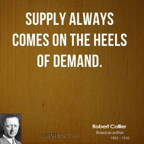 Supply always comes on the heels of demand.