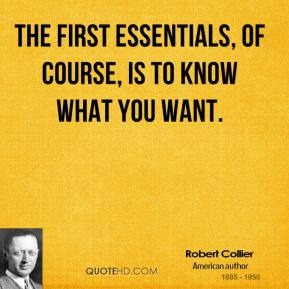 The first essentials, of course, is to know what you want.