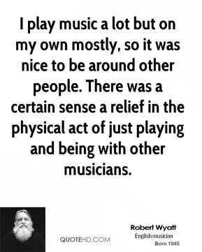 I play music a lot but on my own mostly, so it was nice to be around other people. There was a certain sense a relief in the physical act of just playing and being with other musicians.