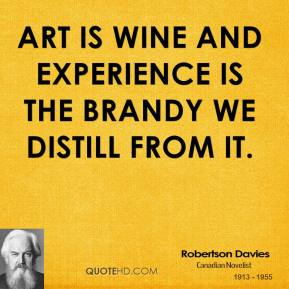 Art is wine and experience is the brandy we distill from it.