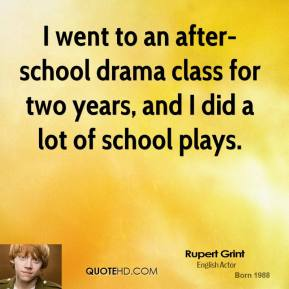 I went to an after-school drama class for two years, and I did a lot of school plays.