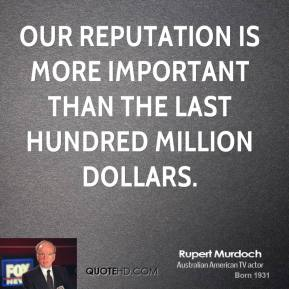 Our reputation is more important than the last hundred million dollars.