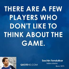 There are a few players who don't like to think about the game.
