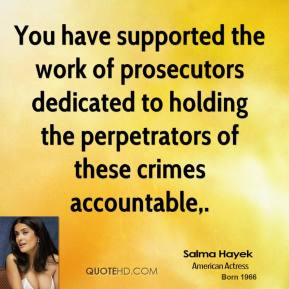 You have supported the work of prosecutors dedicated to holding the perpetrators of these crimes accountable.