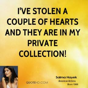 I've stolen a couple of hearts and they are in my private collection!