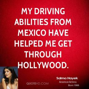 My driving abilities from Mexico have helped me get through Hollywood.
