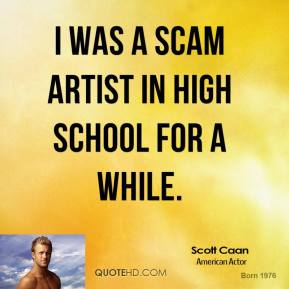 I was a scam artist in high school for a while.