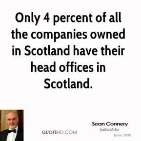 Only 4 percent of all the companies owned in Scotland have their head offices in Scotland.