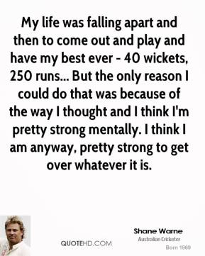 My life was falling apart and then to come out and play and have my best ever - 40 wickets, 250 runs... But the only reason I could do that was because of the way I thought and I think I'm pretty strong mentally. I think I am anyway, pretty strong to get over whatever it is.