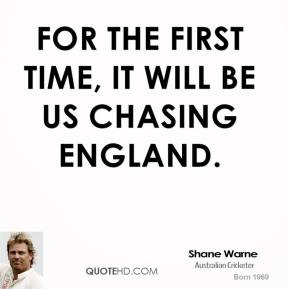 For the first time, it will be us chasing England.