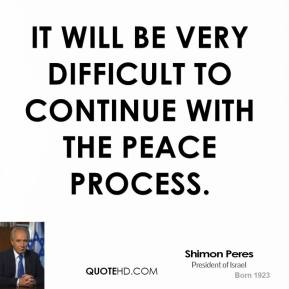 it will be very difficult to continue with the peace process.