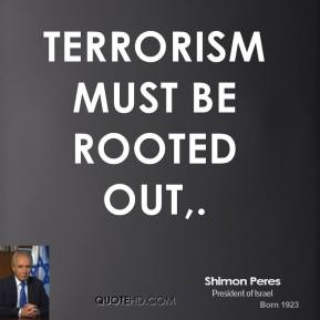 Terrorism must be rooted out.