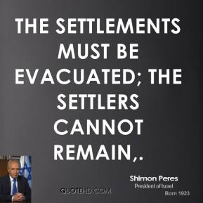 The settlements must be evacuated; the settlers cannot remain.