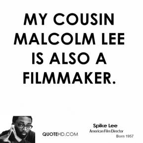Spike Lee - My cousin Malcolm Lee is also a filmmaker.