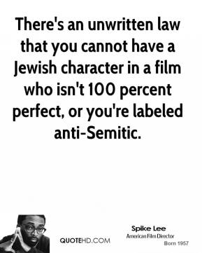 There's an unwritten law that you cannot have a Jewish character in a film who isn't 100 percent perfect, or you're labeled anti-Semitic.