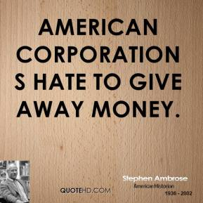 American corporations hate to give away money.