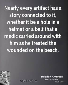 Nearly every artifact has a story connected to it, whether it be a hole in a helmet or a belt that a medic carried around with him as he treated the wounded on the beach.