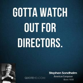 Gotta watch out for directors.