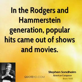 In the Rodgers and Hammerstein generation, popular hits came out of shows and movies.