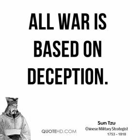 Sun Tzu - All war is based on deception.