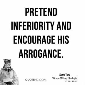 Sun Tzu - Pretend inferiority and encourage his arrogance.