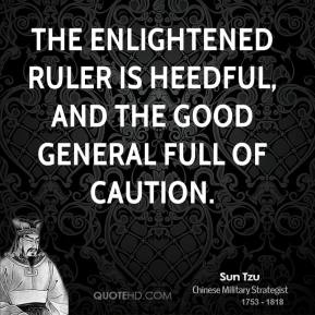 The enlightened ruler is heedful, and the good general full of caution.
