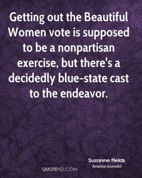 Suzanne Fields  - Getting out the Beautiful Women vote is supposed to be a nonpartisan exercise, but there's a decidedly blue-state cast to the endeavor.