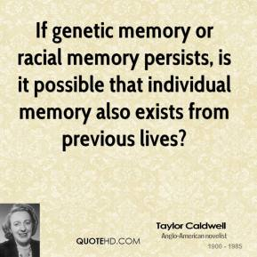 If genetic memory or racial memory persists, is it possible that individual memory also exists from previous lives?
