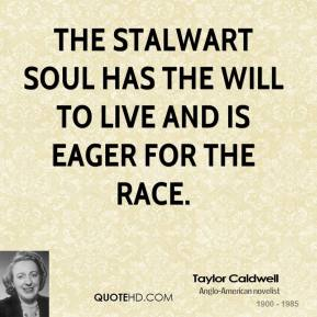 The stalwart soul has the will to live and is eager for the race.