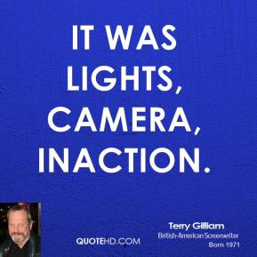 Terry Gilliam - It was lights, camera, inaction.