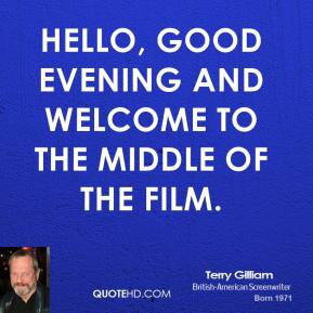 Hello, good evening and welcome to the middle of the film.