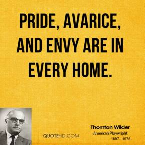 Pride, avarice, and envy are in every home.