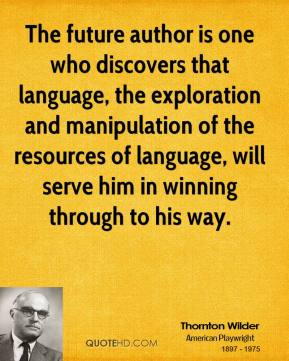The future author is one who discovers that language, the exploration and manipulation of the resources of language, will serve him in winning through to his way.