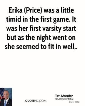 Erika (Price) was a little timid in the first game. It was her first varsity start but as the night went on she seemed to fit in well.