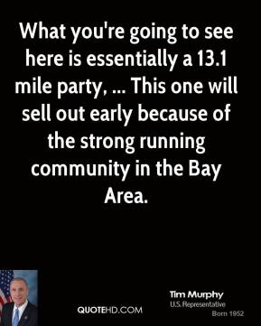 What you're going to see here is essentially a 13.1 mile party, ... This one will sell out early because of the strong running community in the Bay Area.