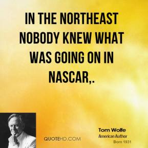In the northeast nobody knew what was going on in NASCAR.