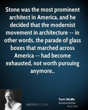 Stone was the most prominent architect in America, and he decided that the modernist movement in architecture -- in other words, the parade of glass boxes that marched across America -- had become exhausted, not worth pursuing anymore.