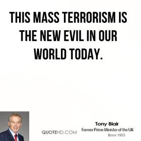 This mass terrorism is the new evil in our world today.
