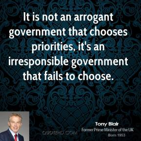 It is not an arrogant government that chooses priorities, it's an irresponsible government that fails to choose.