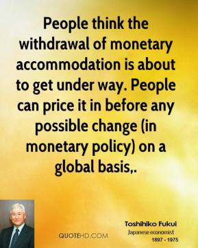 People think the withdrawal of monetary accommodation is about to get under way. People can price it in before any possible change (in monetary policy) on a global basis.