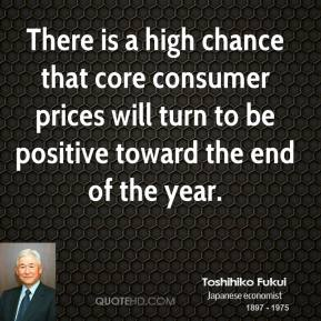 Toshihiko Fukui  - There is a high chance that core consumer prices will turn to be positive toward the end of the year.