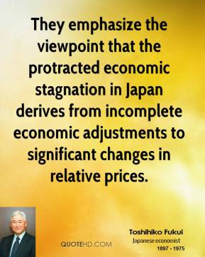 Toshihiko Fukui - They emphasize the viewpoint that the protracted economic stagnation in Japan derives from incomplete economic adjustments to significant changes in relative prices.