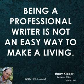 Being a professional writer is not an easy way to make a living.