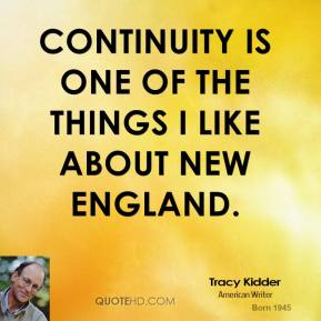 Tracy Kidder - Continuity is one of the things I like about New England.