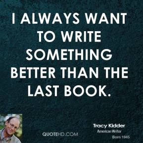 I always want to write something better than the last book.