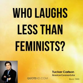 Who laughs less than feminists?